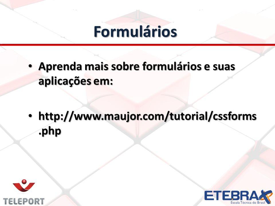 Formulários Aprenda mais sobre formulários e suas aplicações em: Aprenda mais sobre formulários e suas aplicações em: http://www.maujor.com/tutorial/c