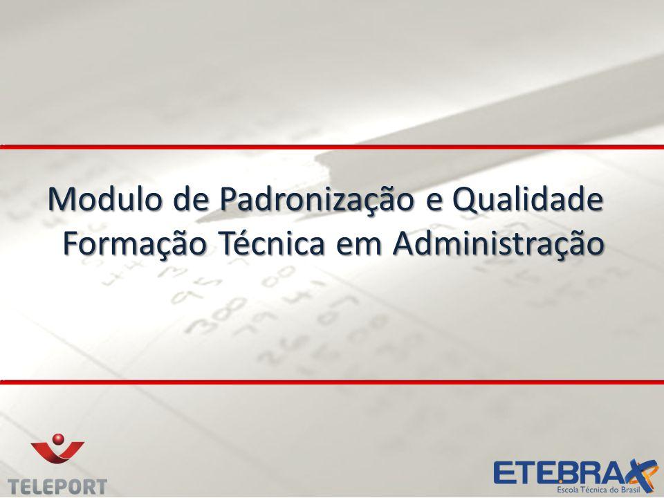 Modulo de Padronização e Qualidade Formação Técnica em Administração Modulo de Padronização e Qualidade Formação Técnica em Administração