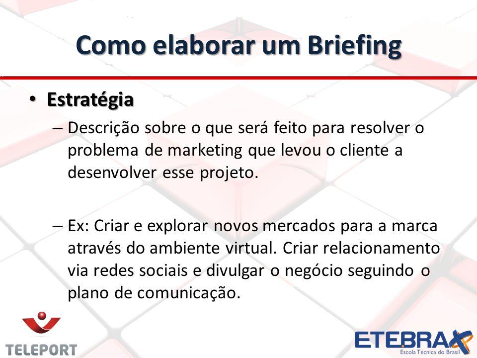 Como elaborar um Briefing Estratégia Estratégia – Descrição sobre o que será feito para resolver o problema de marketing que levou o cliente a desenvo