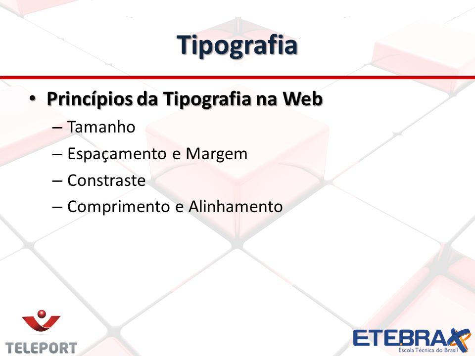 Tipografia Princípios da Tipografia na Web Princípios da Tipografia na Web – Tamanho – Espaçamento e Margem – Constraste – Comprimento e Alinhamento