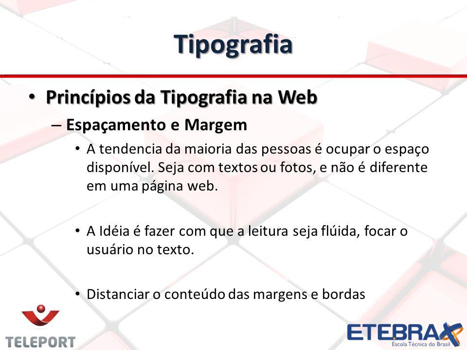 Tipografia Princípios da Tipografia na Web Princípios da Tipografia na Web – Espaçamento e Margem A tendencia da maioria das pessoas é ocupar o espaço
