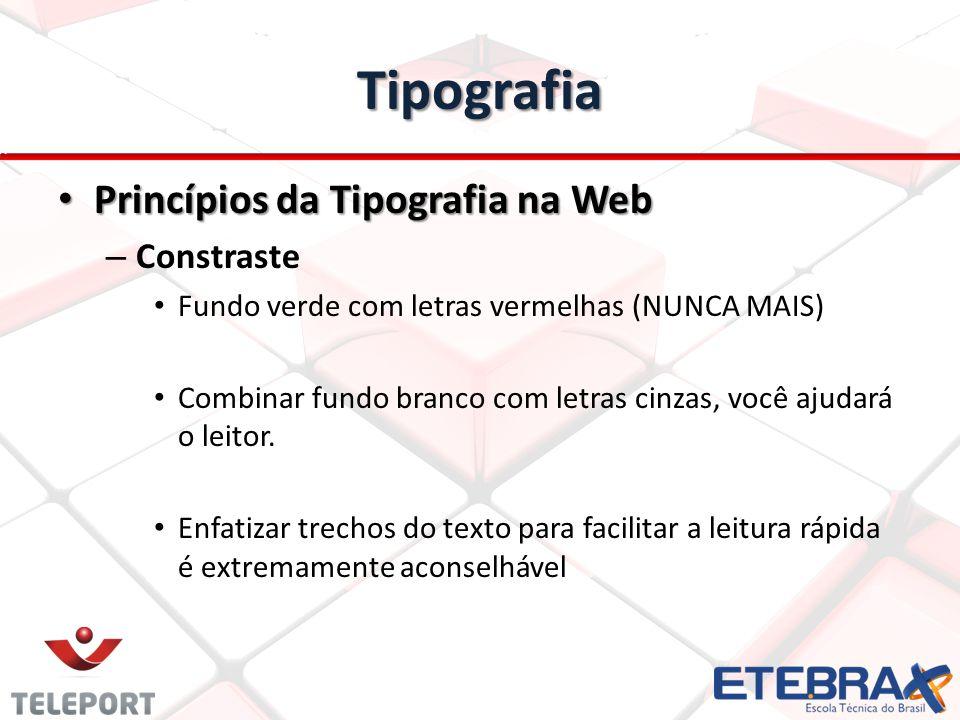 Tipografia Princípios da Tipografia na Web Princípios da Tipografia na Web – Constraste Fundo verde com letras vermelhas (NUNCA MAIS) Combinar fundo b