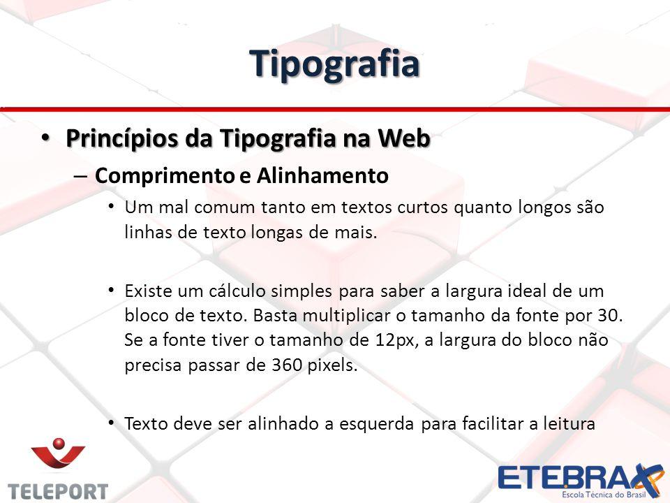 Tipografia Princípios da Tipografia na Web Princípios da Tipografia na Web – Comprimento e Alinhamento Um mal comum tanto em textos curtos quanto long