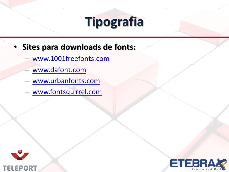 Tipografia Sites para downloads de fonts: Sites para downloads de fonts: – www.1001freefonts.com www.1001freefonts.com – www.dafont.com www.dafont.com