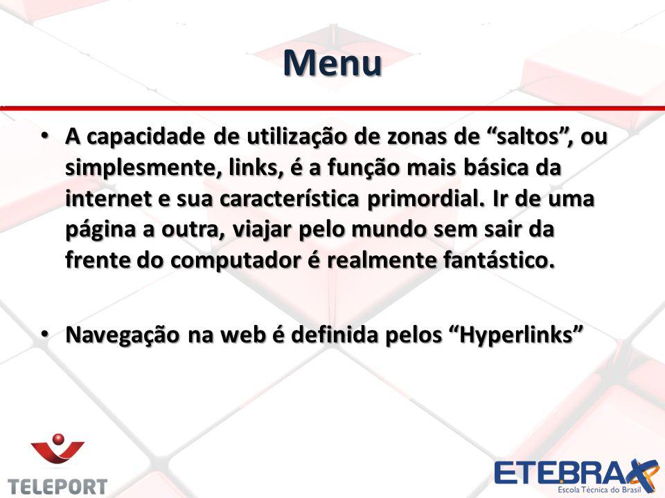Menu A capacidade de utilização de zonas de saltos, ou simplesmente, links, é a função mais básica da internet e sua característica primordial. Ir de