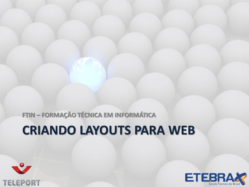 CRIANDO LAYOUTS PARA WEB FTIN – FORMAÇÃO TÉCNICA EM INFORMÁTICA