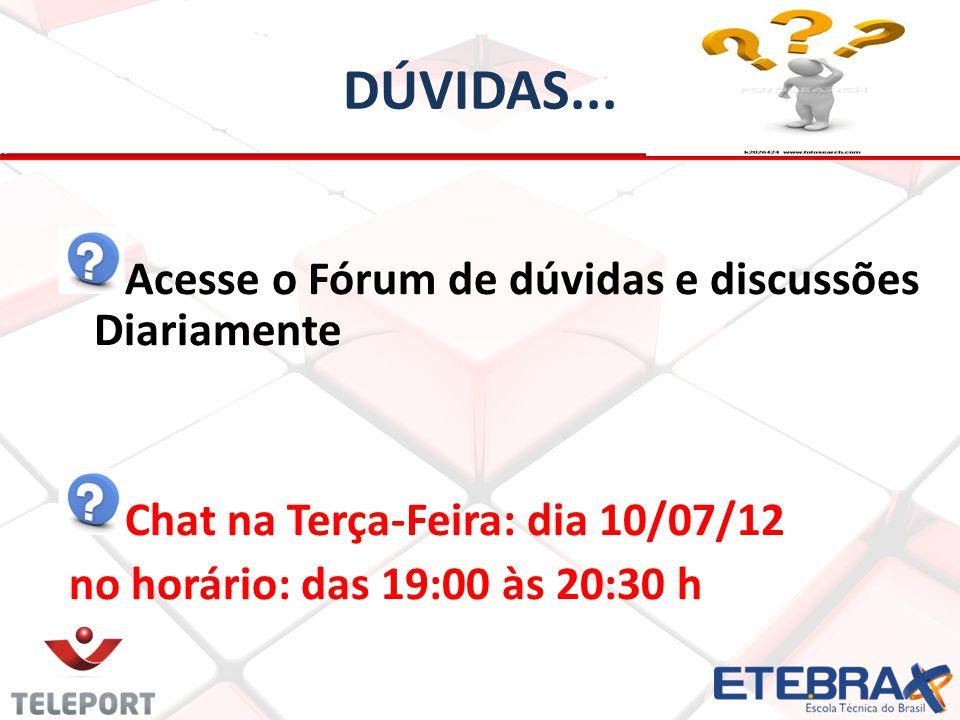 DÚVIDAS... Acesse o Fórum de dúvidas e discussões Diariamente Chat na Terça-Feira: dia 10/07/12 no horário: das 19:00 às 20:30 h
