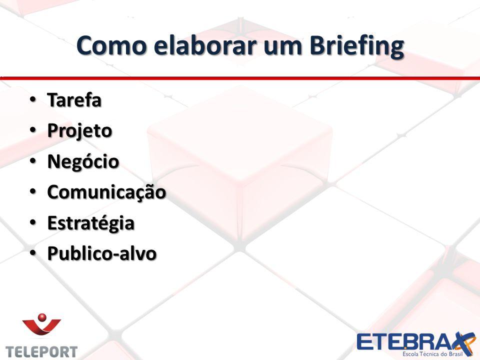 Como elaborar um Briefing Tarefa Tarefa Projeto Projeto Negócio Negócio Comunicação Comunicação Estratégia Estratégia Publico-alvo Publico-alvo