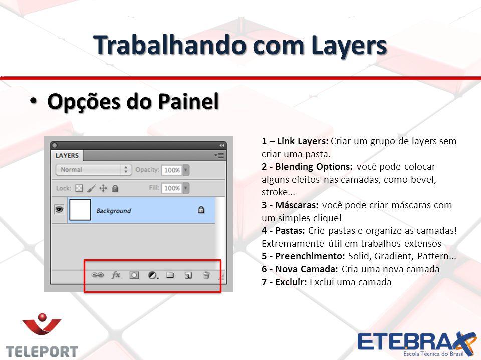 Trabalhando com Layers Opções do Painel Opções do Painel 1 – Link Layers: Criar um grupo de layers sem criar uma pasta. 2 - Blending Options: você pod