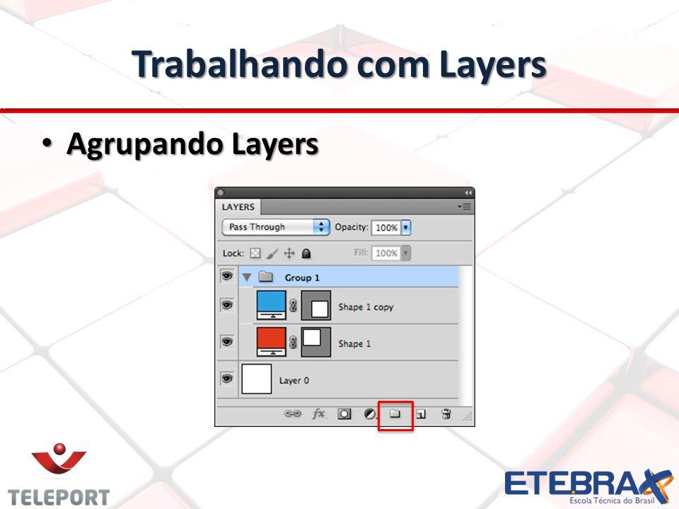 Trabalhando com Layers Agrupando Layers Agrupando Layers