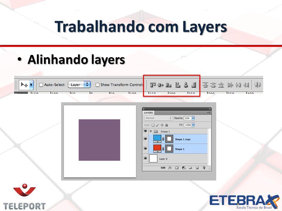 Trabalhando com Layers Alinhando layers Alinhando layers