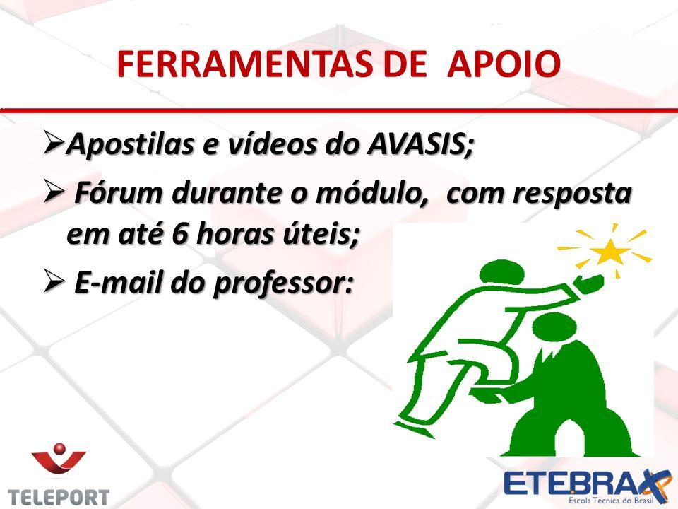 FERRAMENTAS DE APOIO Apostilas e vídeos do AVASIS; Apostilas e vídeos do AVASIS; Fórum durante o módulo, com resposta em até 6 horas úteis; Fórum dura