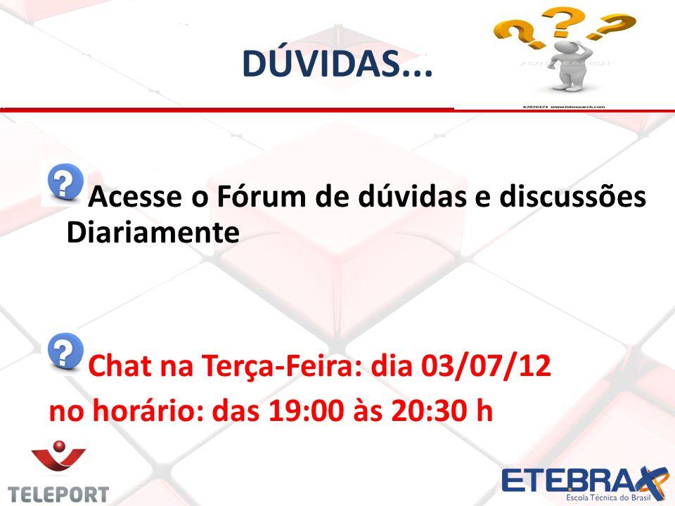 DÚVIDAS... Acesse o Fórum de dúvidas e discussões Diariamente Chat na Terça-Feira: dia 03/07/12 no horário: das 19:00 às 20:30 h