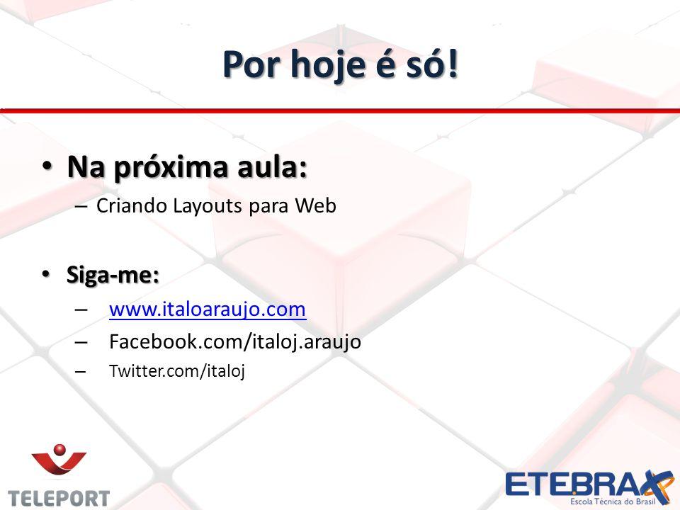 Por hoje é só! Na próxima aula: Na próxima aula: – Criando Layouts para Web Siga-me: Siga-me: – www.italoaraujo.com www.italoaraujo.com – Facebook.com