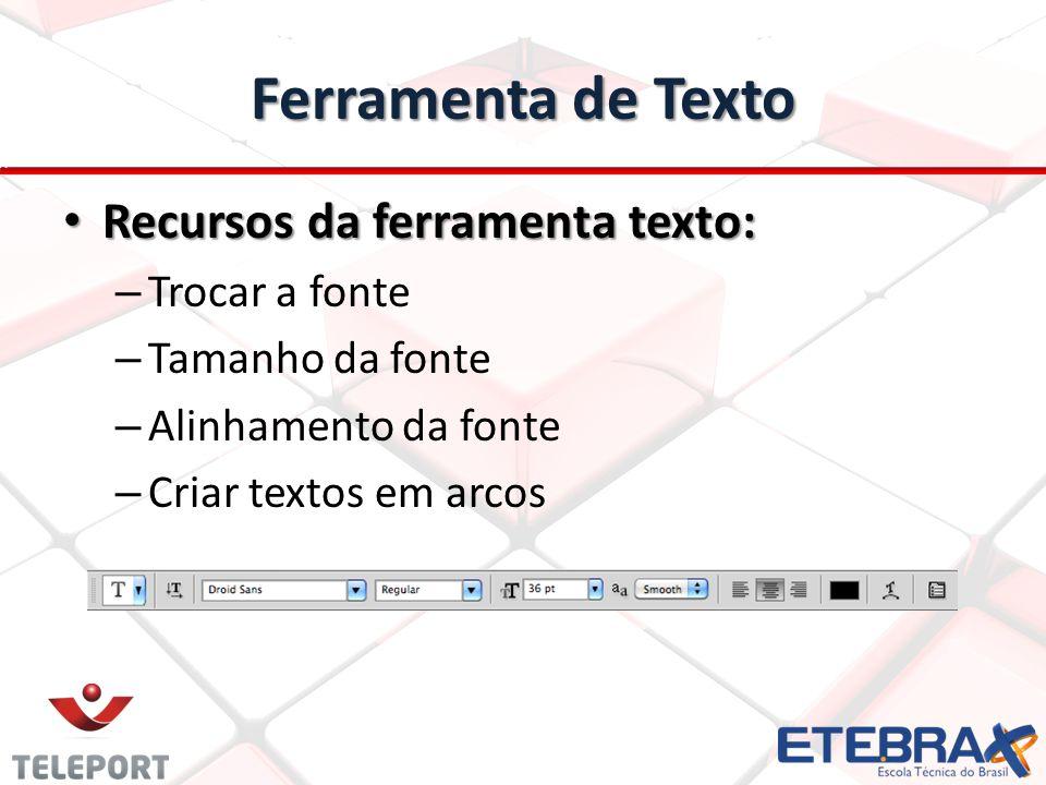 Ferramenta de Texto Recursos da ferramenta texto: Recursos da ferramenta texto: – Trocar a fonte – Tamanho da fonte – Alinhamento da fonte – Criar textos em arcos