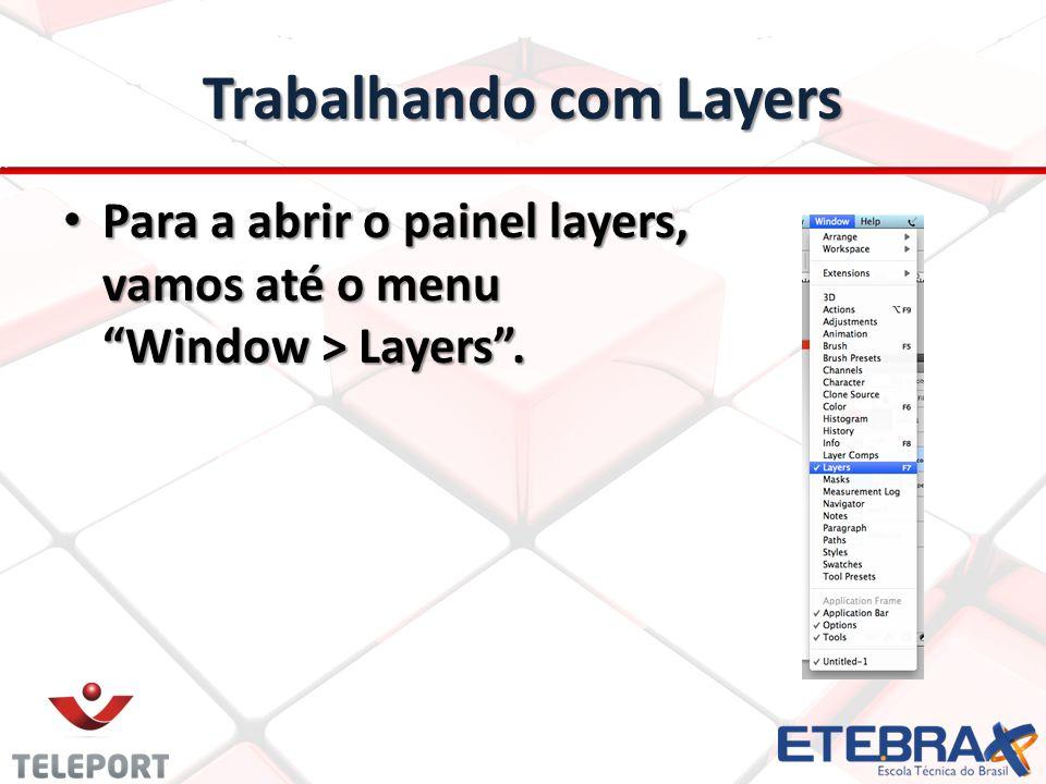 Para a abrir o painel layers, vamos até o menu Window > Layers. Para a abrir o painel layers, vamos até o menu Window > Layers.
