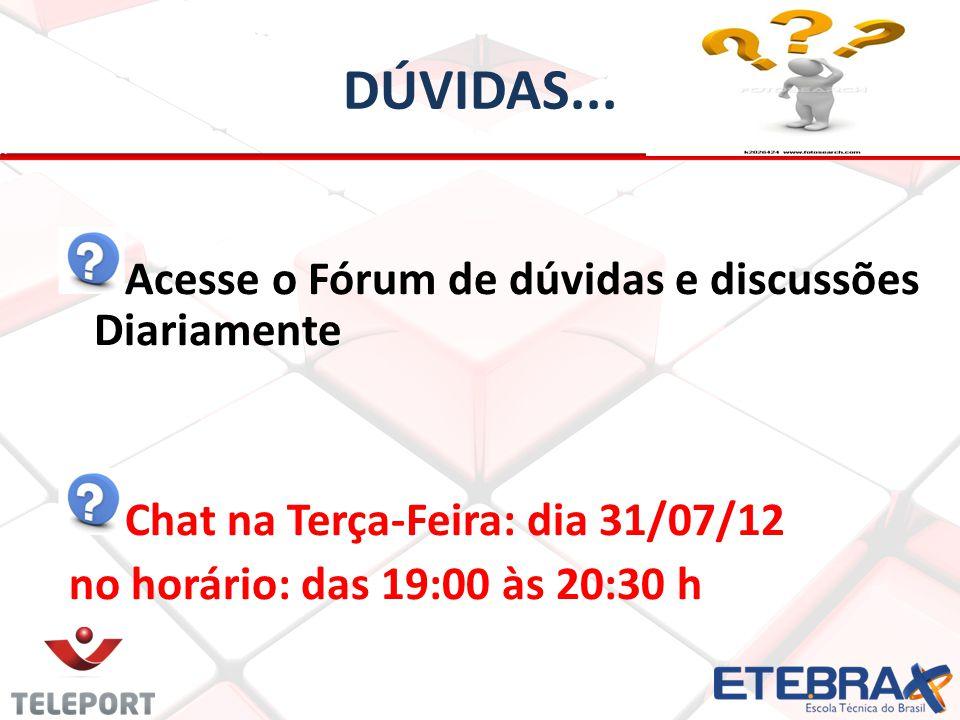 DÚVIDAS... Acesse o Fórum de dúvidas e discussões Diariamente Chat na Terça-Feira: dia 31/07/12 no horário: das 19:00 às 20:30 h