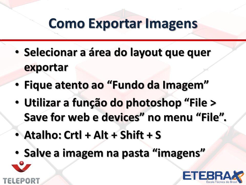 Como Exportar Imagens Selecionar a área do layout que quer exportar Selecionar a área do layout que quer exportar Fique atento ao Fundo da Imagem Fiqu