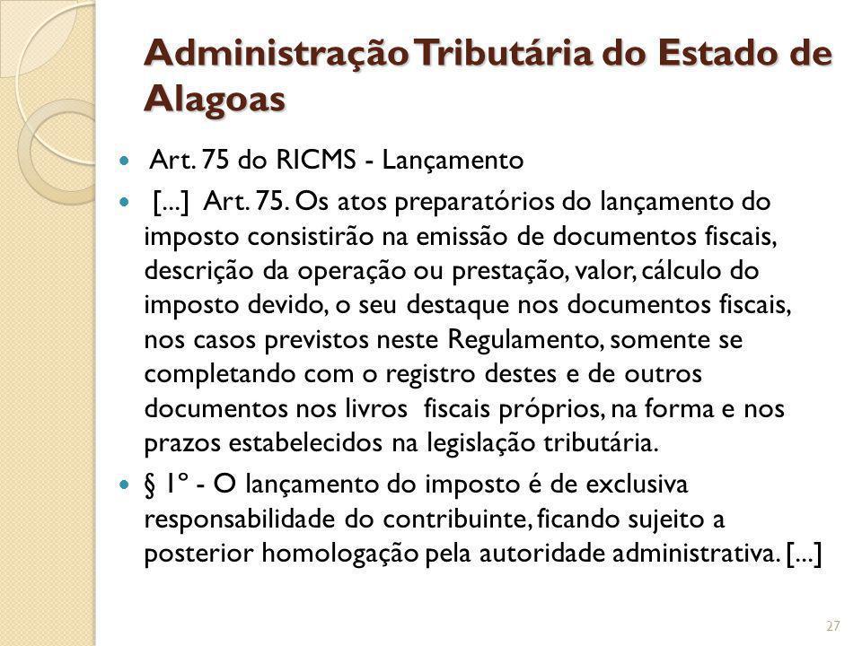 Administração Tributária do Estado de Alagoas Art. 75 do RICMS - Lançamento [...] Art. 75. Os atos preparatórios do lançamento do imposto consistirão