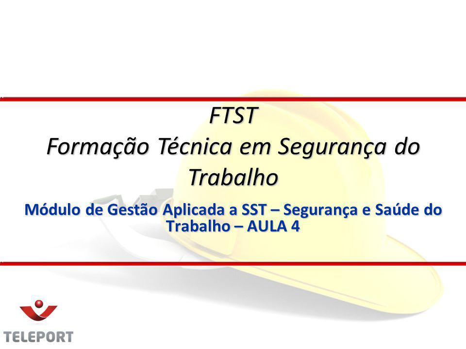 Módulo de Gestão Aplicada a SST – Segurança e Saúde do Trabalho – AULA 4 FTST Formação Técnica em Segurança do Trabalho