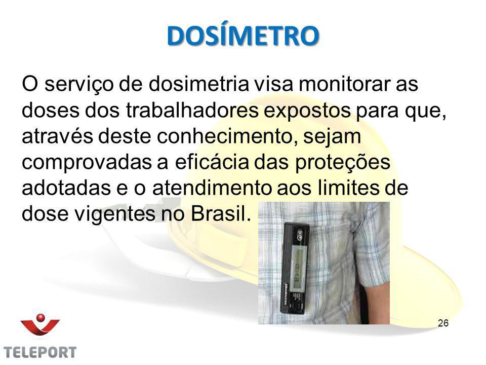 DOSÍMETRO O serviço de dosimetria visa monitorar as doses dos trabalhadores expostos para que, através deste conhecimento, sejam comprovadas a eficácia das proteções adotadas e o atendimento aos limites de dose vigentes no Brasil.