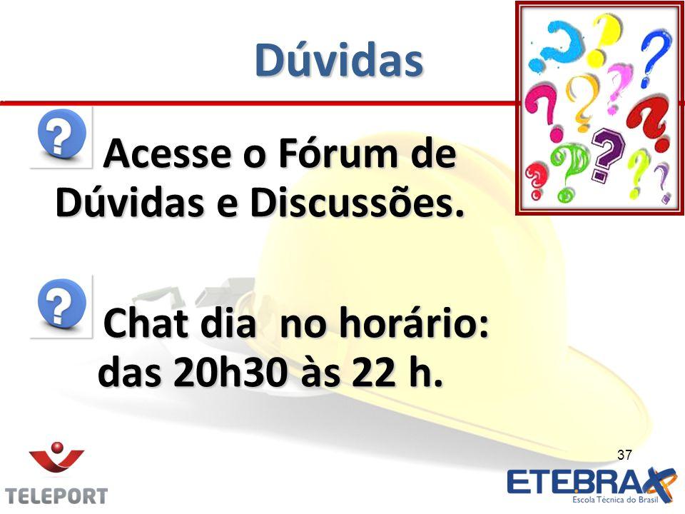 Dúvidas Acesse o Fórum de Dúvidas e Discussões. Acesse o Fórum de Dúvidas e Discussões. Chat dia no horário: das 20h30 às 22 h. Chat dia no horário: d