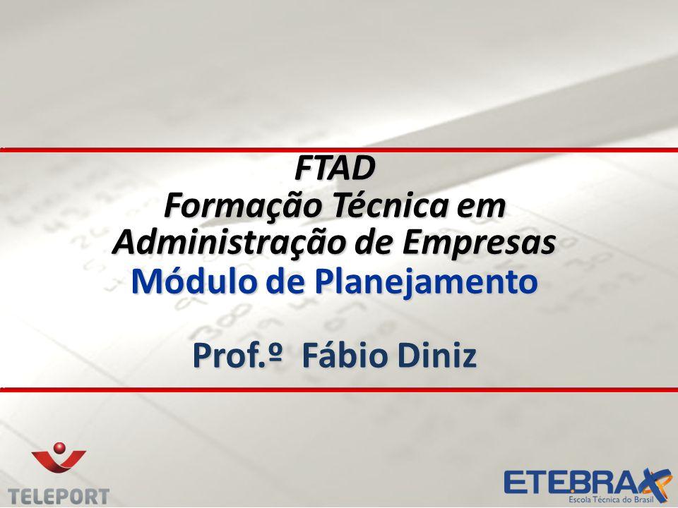 FTAD Formação Técnica em Administração de Empresas Módulo de Planejamento Prof.º Fábio Diniz
