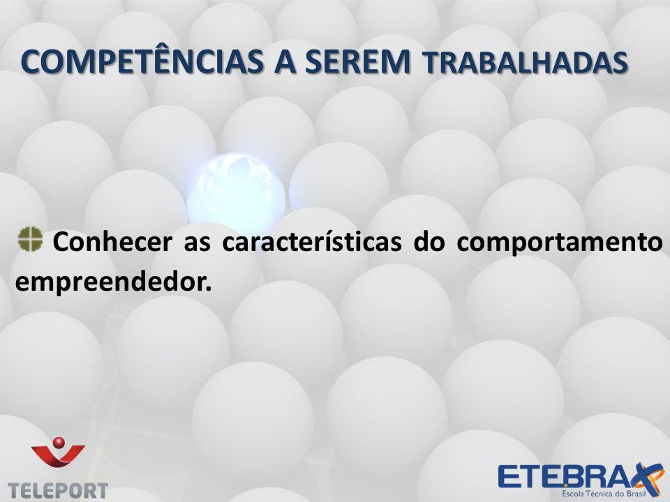 COMPETÊNCIAS A SEREM TRABALHADAS Conhecer as características do comportamento empreendedor.