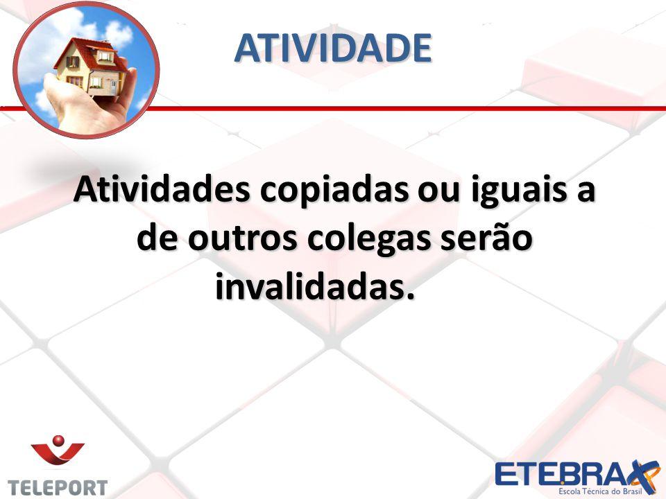 ATIVIDADE Atividades copiadas ou iguais a de outros colegas serão invalidadas.