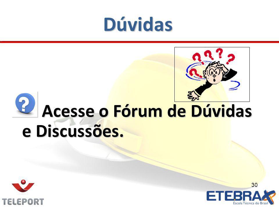 Dúvidas Acesse o Fórum de Dúvidas e Discussões. Acesse o Fórum de Dúvidas e Discussões. 30