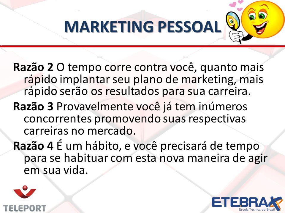 MARKETING PESSOAL Razão 2 O tempo corre contra você, quanto mais rápido implantar seu plano de marketing, mais rápido serão os resultados para sua carreira.