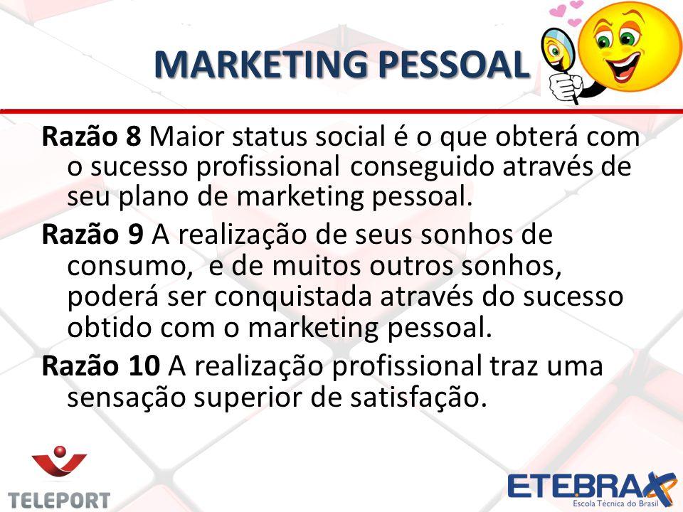 MARKETING PESSOAL Razão 8 Maior status social é o que obterá com o sucesso profissional conseguido através de seu plano de marketing pessoal. Razão 9