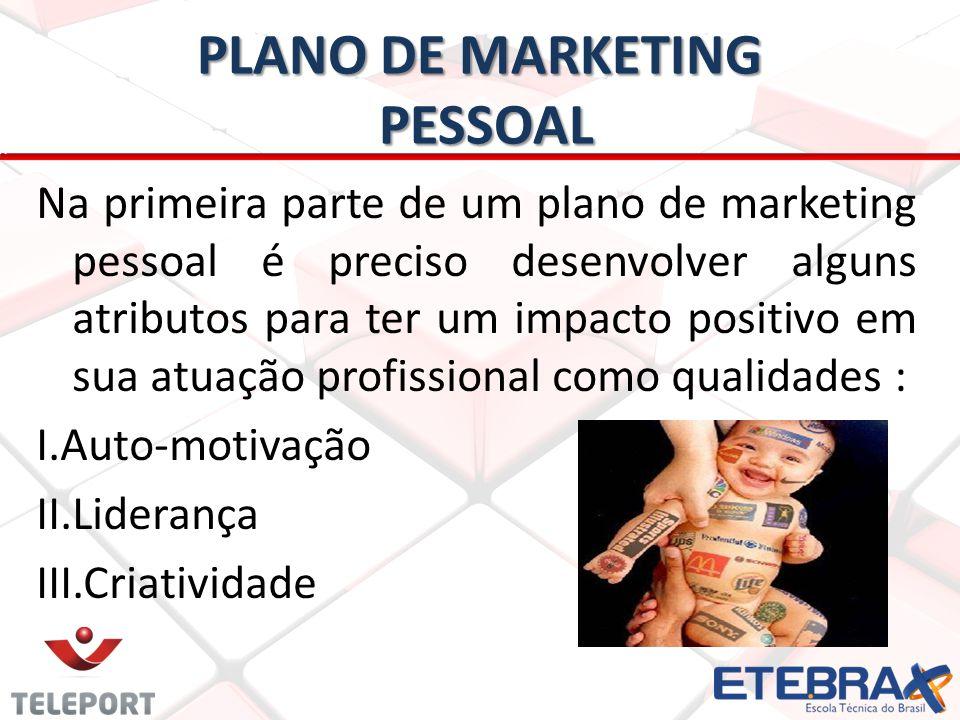 PLANO DE MARKETING PESSOAL Na primeira parte de um plano de marketing pessoal é preciso desenvolver alguns atributos para ter um impacto positivo em s