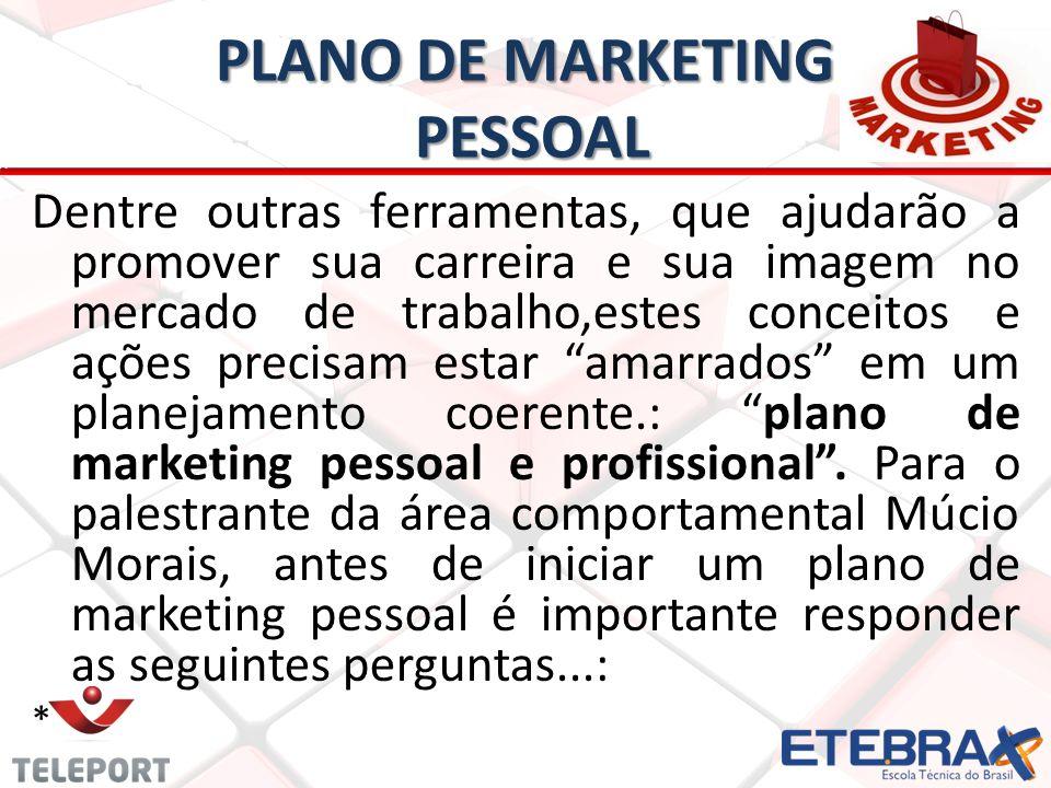 PLANO DE MARKETING PESSOAL Dentre outras ferramentas, que ajudarão a promover sua carreira e sua imagem no mercado de trabalho,estes conceitos e ações precisam estar amarrados em um planejamento coerente.: plano de marketing pessoal e profissional.