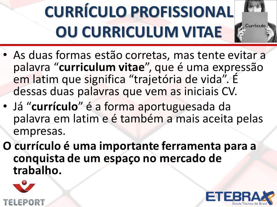 CURRÍCULO PROFISSIONAL OU CURRICULUM VITAE As duas formas estão corretas, mas tente evitar a palavra curriculum vitae, que é uma expressão em latim que significa trajetória de vida.