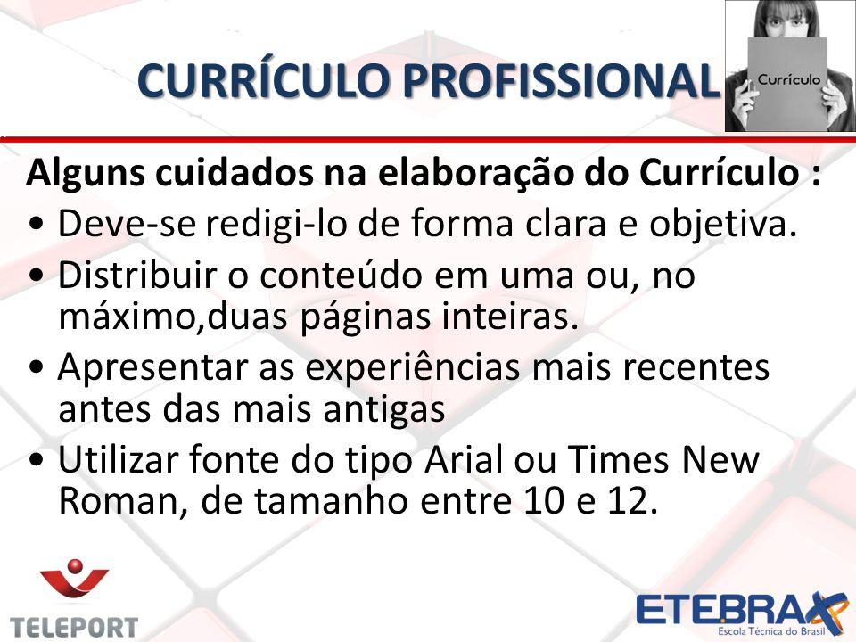 CURRÍCULO PROFISSIONAL Alguns cuidados na elaboração do Currículo : Deve-se redigi-lo de forma clara e objetiva. Distribuir o conteúdo em uma ou, no m