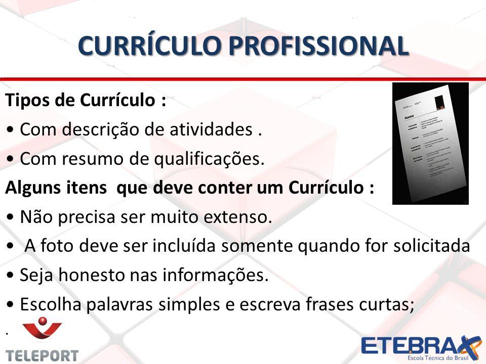 CURRÍCULO PROFISSIONAL Tipos de Currículo : Com descrição de atividades. Com resumo de qualificações. Alguns itens que deve conter um Currículo : Não