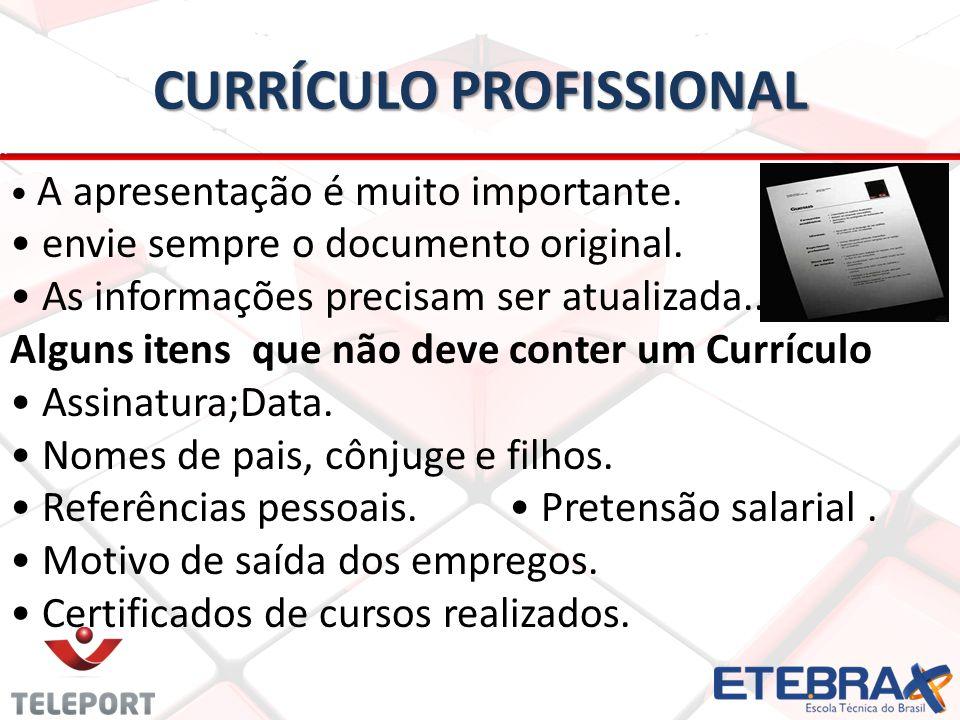 CURRÍCULO PROFISSIONAL A apresentação é muito importante. envie sempre o documento original. As informações precisam ser atualizada.. Alguns itens que