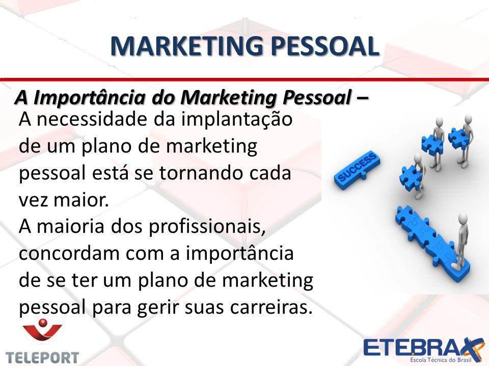 MARKETING PESSOAL A Importância do Marketing Pessoal – A necessidade da implantação de um plano de marketing pessoal está se tornando cada vez maior.