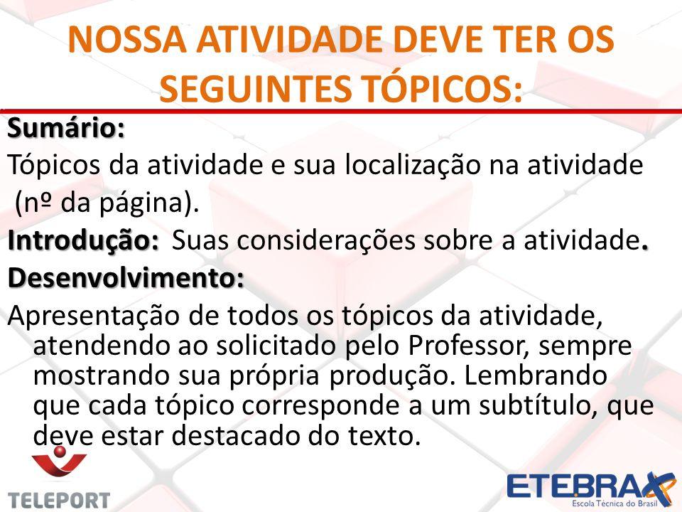NOSSA ATIVIDADE DEVE TER OS SEGUINTES TÓPICOS: Sumário: Tópicos da atividade e sua localização na atividade (nº da página).