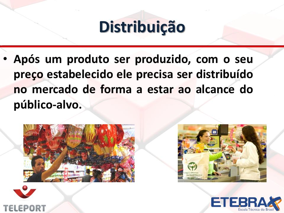 Distribuição Após um produto ser produzido, com o seu preço estabelecido ele precisa ser distribuído no mercado de forma a estar ao alcance do público