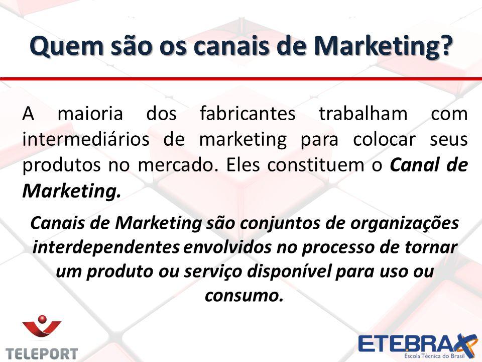 Quem são os canais de Marketing? A maioria dos fabricantes trabalham com intermediários de marketing para colocar seus produtos no mercado. Eles const