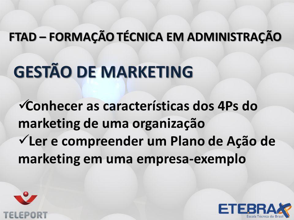 GESTÃO DE MARKETING GESTÃO DE MARKETING FTAD – FORMAÇÃO TÉCNICA EM ADMINISTRAÇÃO Conhecer as características dos 4Ps do marketing de uma organização L