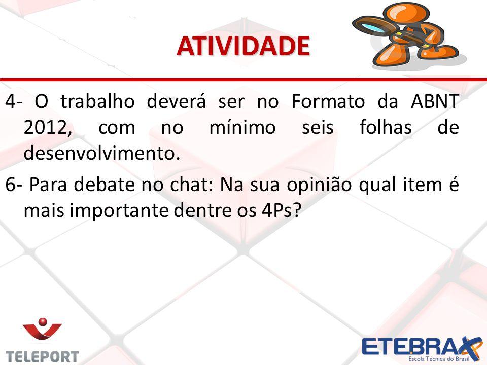 ATIVIDADE 4- O trabalho deverá ser no Formato da ABNT 2012, com no mínimo seis folhas de desenvolvimento. 6- Para debate no chat: Na sua opinião qual