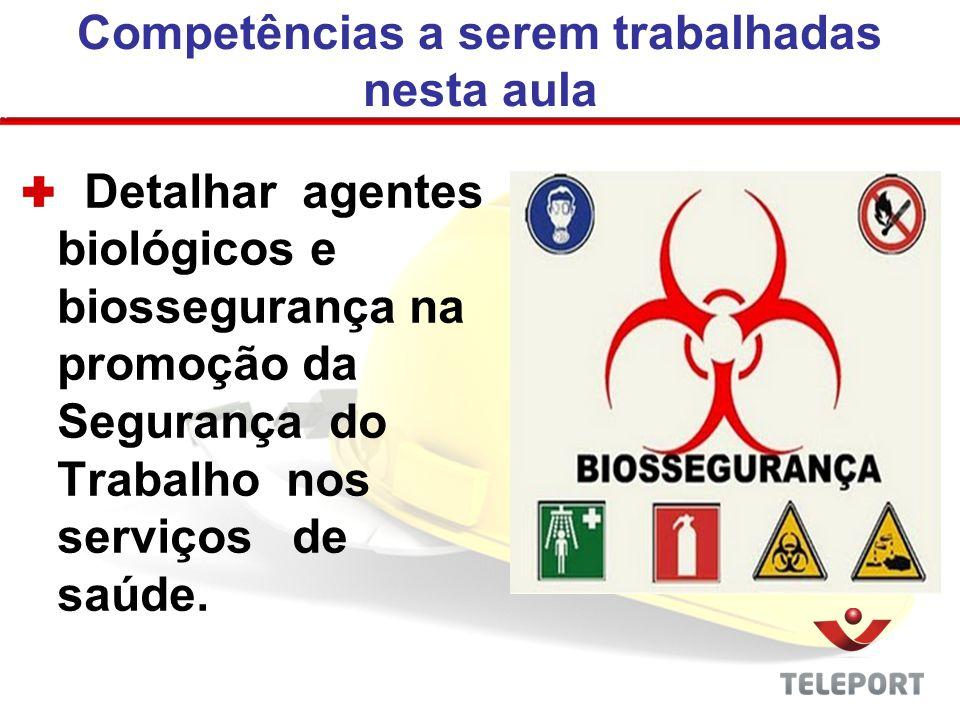Competências a serem trabalhadas nesta aula Detalhar agentes biológicos e biossegurança na promoção da Segurança do Trabalho nos serviços de saúde.