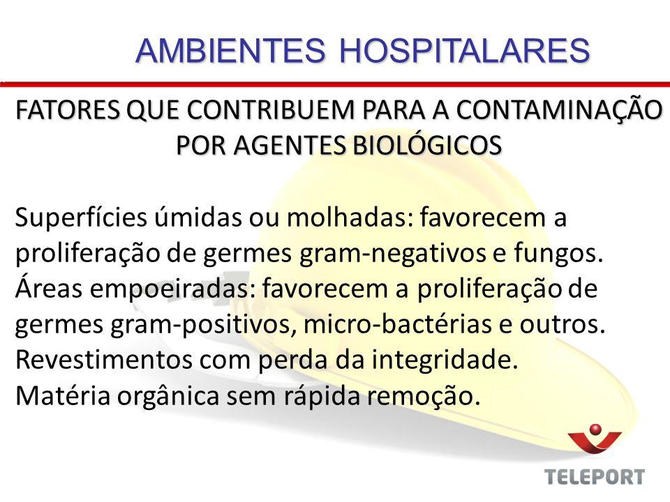 AMBIENTES HOSPITALARES FATORES QUE CONTRIBUEM PARA A CONTAMINAÇÃO POR AGENTES BIOLÓGICOS Superfícies úmidas ou molhadas: favorecem a proliferação de g