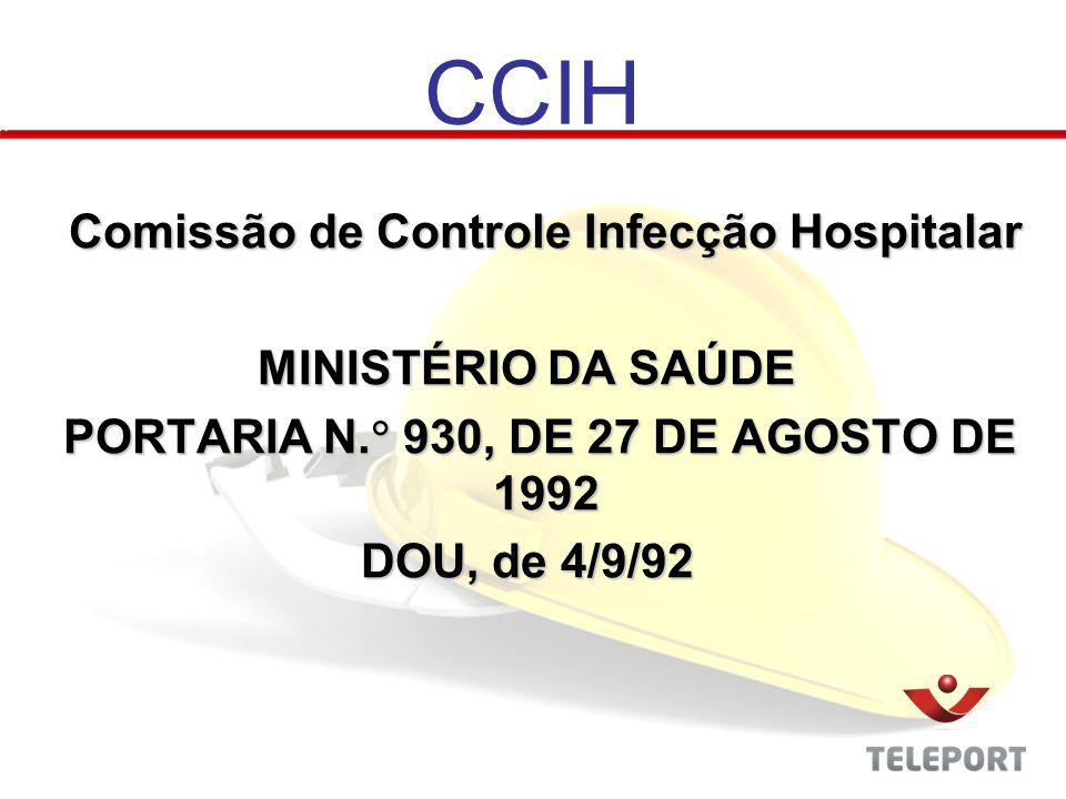 CCIH Comissão de Controle Infecção Hospitalar Comissão de Controle Infecção Hospitalar MINISTÉRIO DA SAÚDE PORTARIA N. 930, DE 27 DE AGOSTO DE 1992 PO