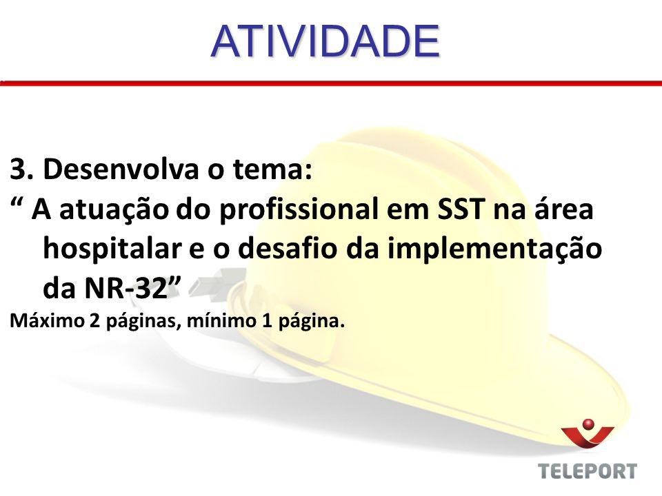 3. Desenvolva o tema: A atuação do profissional em SST na área hospitalar e o desafio da implementação da NR-32 Máximo 2 páginas, mínimo 1 página. ATI