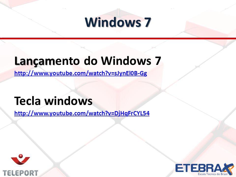 Windows 7 Lançam Lançamento do Windows 7 http://www.youtube.com/watch?v=sJynEl0B-Gg Tecla windows http://www.youtube.com/watch?v=DjHqFrCYL54