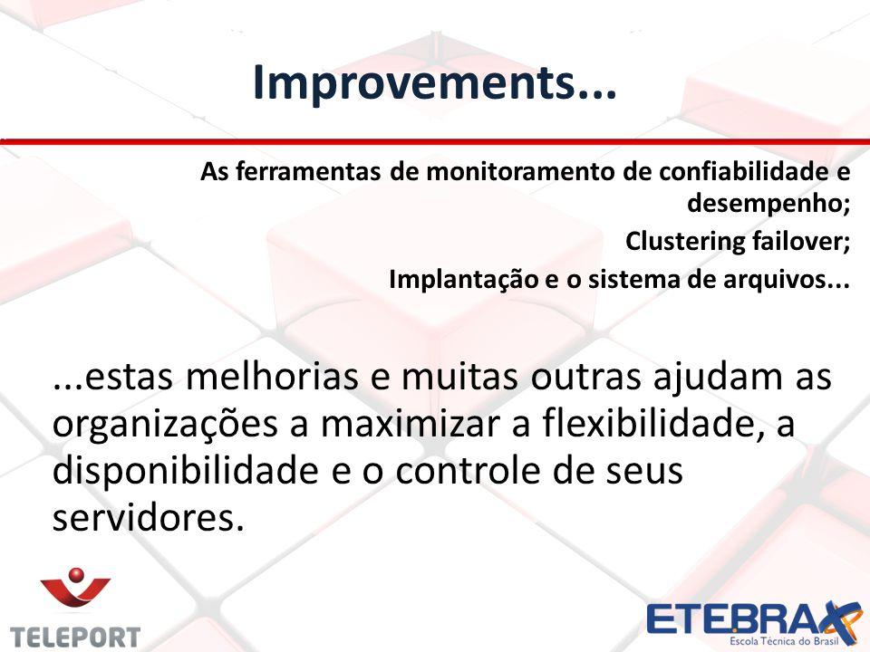 Improvements... As ferramentas de monitoramento de confiabilidade e desempenho; Clustering failover; Implantação e o sistema de arquivos......estas me